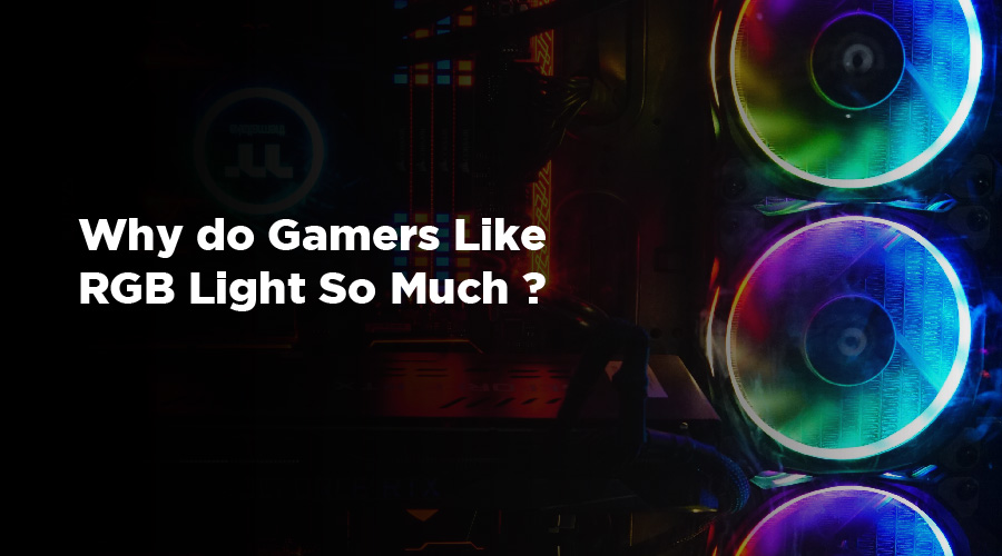 Why do Gamers Like RGB Light So Much?